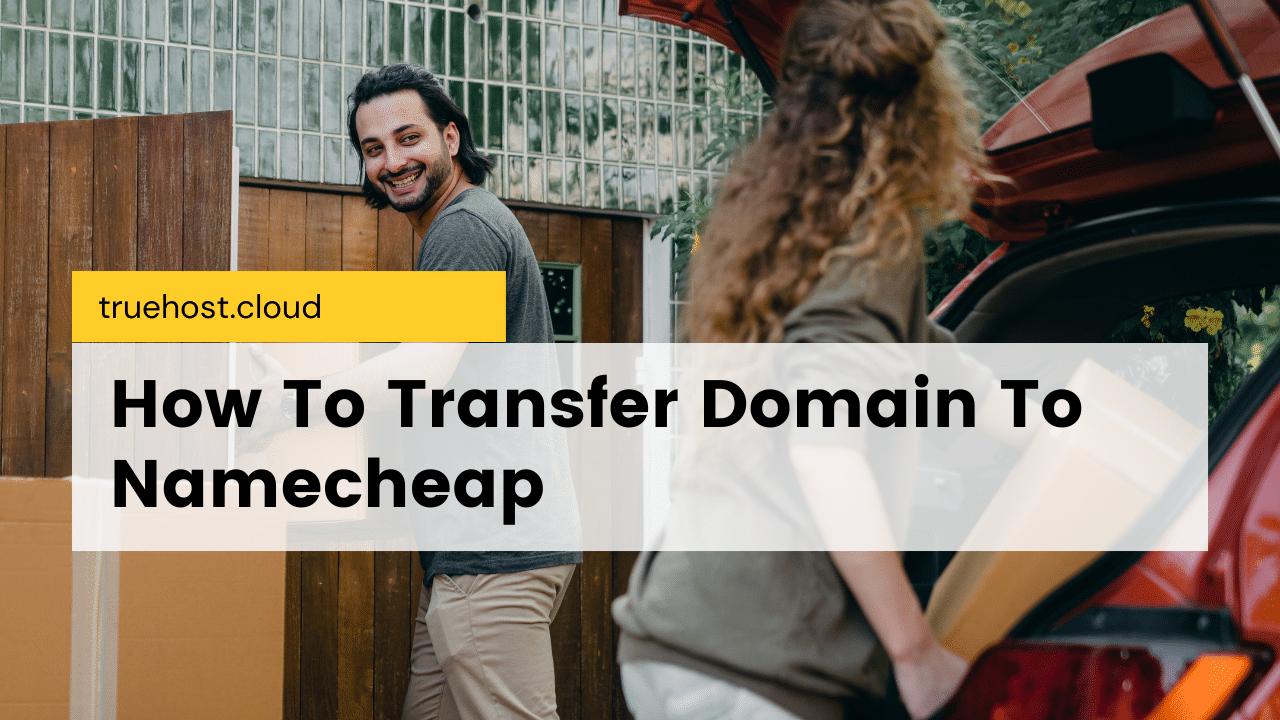 How To Transfer Domain To Namecheap